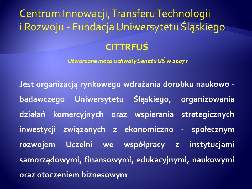 Centrum Innowacji, Transferu Technologii i Rozwoju - Fundacja Uniwersytetu Śląskiego CITTRFUŚ Jest organizacją rynkowego wdrażania dorobku naukowo - b