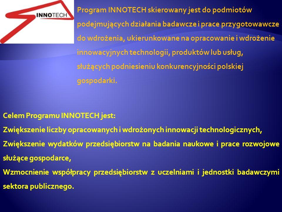 Celem Programu INNOTECH jest: Zwiększenie liczby opracowanych i wdrożonych innowacji technologicznych, Zwiększenie wydatków przedsiębiorstw na badania