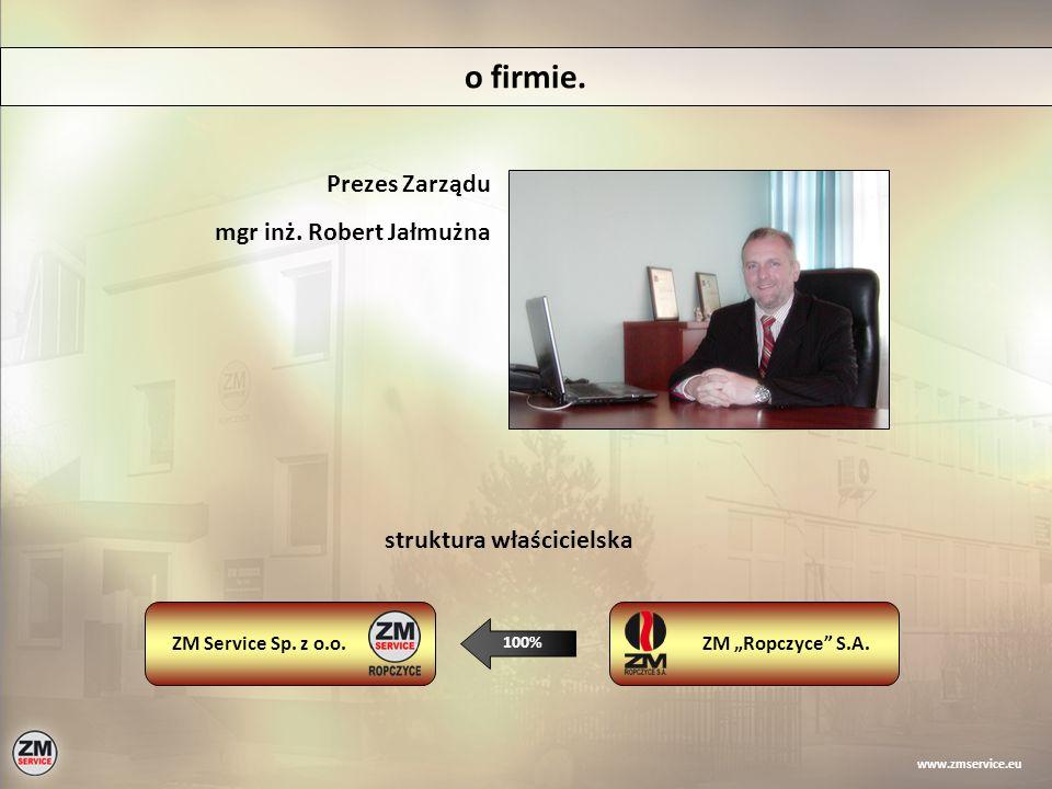 Prezes Zarządu mgr inż. Robert Jałmużna www.zmservice.eu o firmie. 100% ZM Service Sp. z o.o.ZM Ropczyce S.A. struktura właścicielska