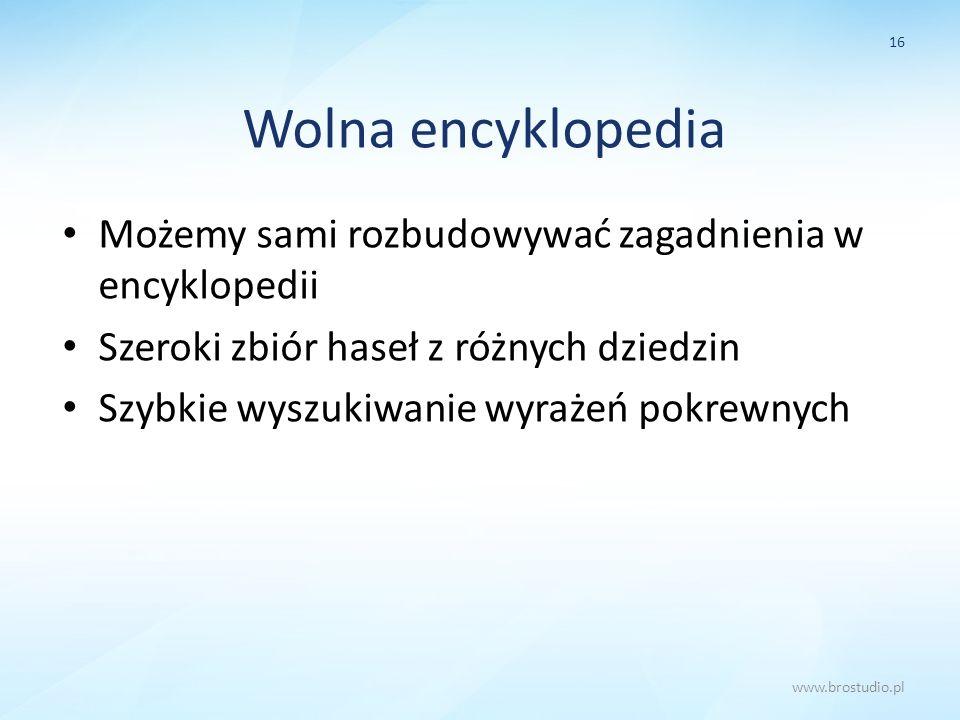 Wolna encyklopedia Możemy sami rozbudowywać zagadnienia w encyklopedii Szeroki zbiór haseł z różnych dziedzin Szybkie wyszukiwanie wyrażeń pokrewnych