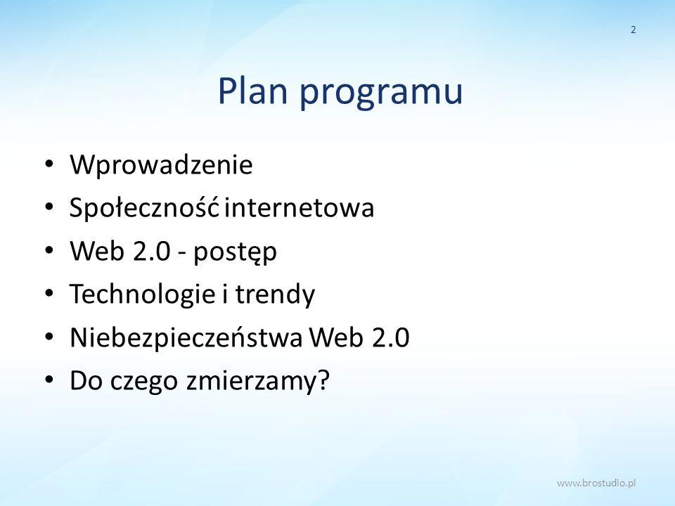 Plan programu Wprowadzenie Społeczność internetowa Web 2.0 - postęp Technologie i trendy Niebezpieczeństwa Web 2.0 Do czego zmierzamy? 2 www.brostudio