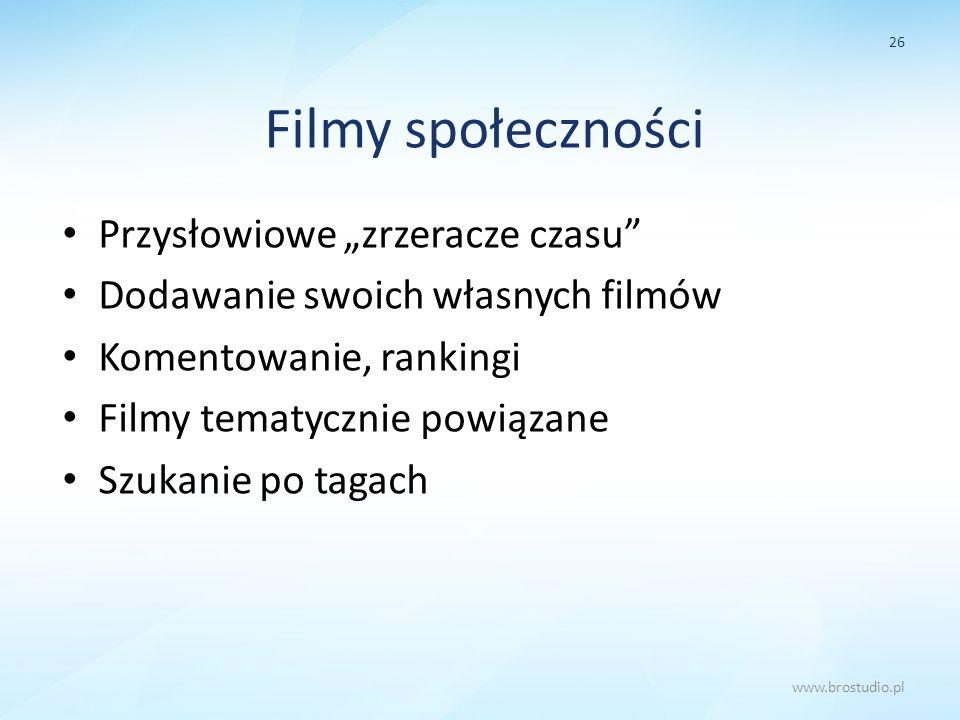 Filmy społeczności Przysłowiowe zrzeracze czasu Dodawanie swoich własnych filmów Komentowanie, rankingi Filmy tematycznie powiązane Szukanie po tagach