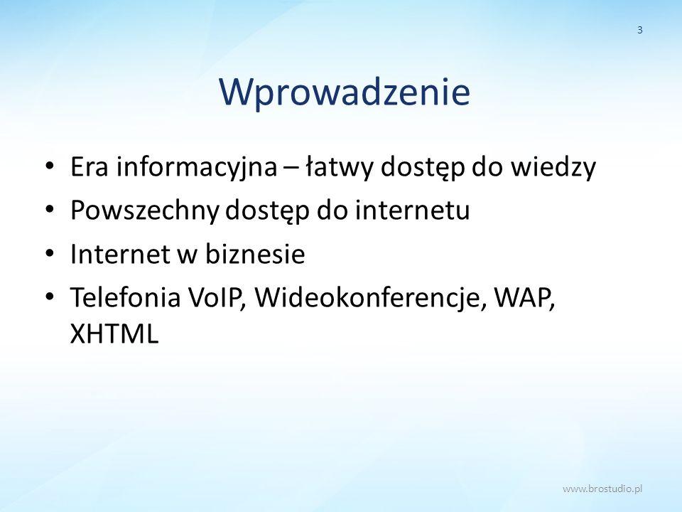 Wprowadzenie Era informacyjna – łatwy dostęp do wiedzy Powszechny dostęp do internetu Internet w biznesie Telefonia VoIP, Wideokonferencje, WAP, XHTML
