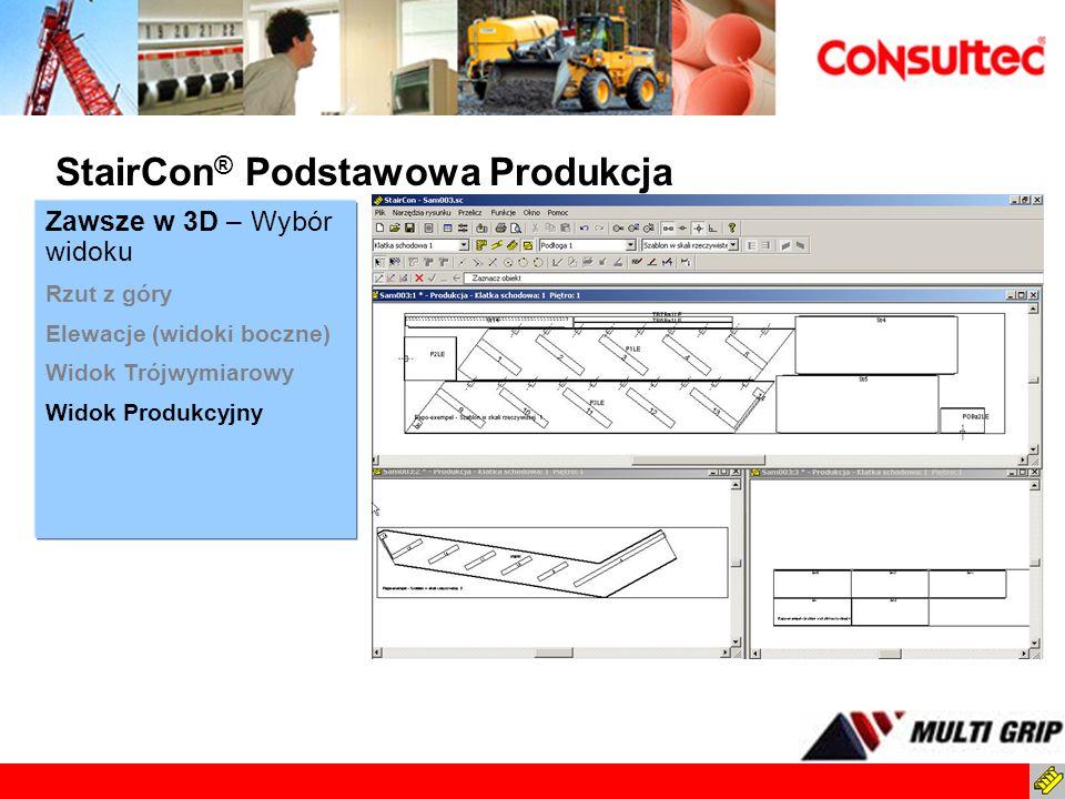 StairCon ® Podstawowa Produkcja Zawsze w 3D – Wybór widoku Rzut z góry Elewacje (widoki boczne) Widok Trójwymiarowy Widok Produkcyjny