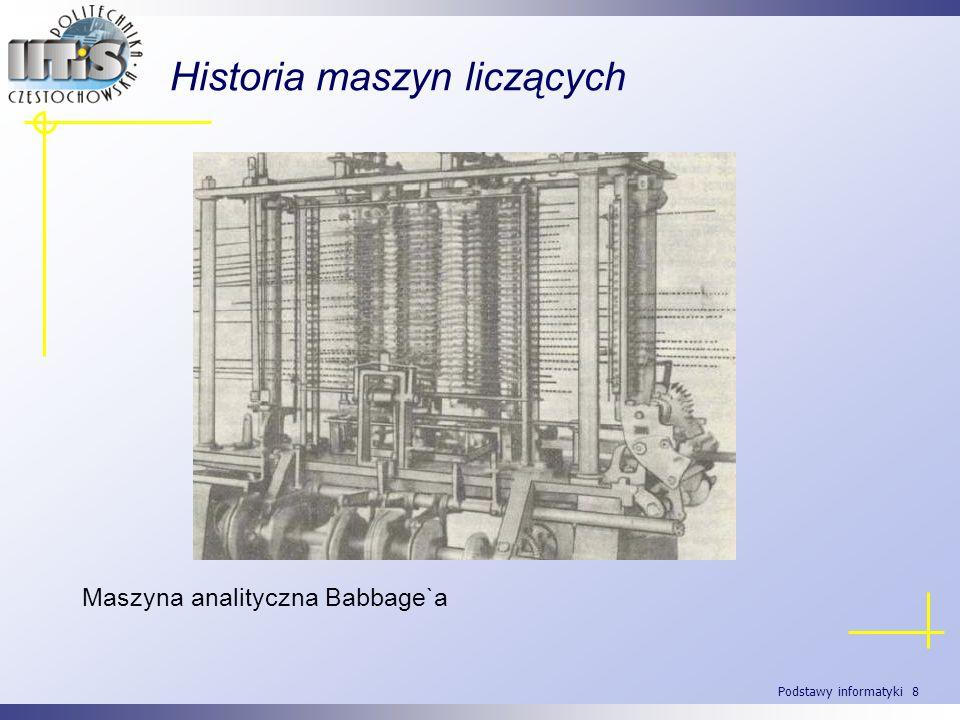 Podstawy informatyki 9 Historia maszyn liczących 1940 Niemiec Konrad Zuse i Amerykanin George Stibitz niezależnie opracowują zasady obliczeń zmiennoprzecinkowych.