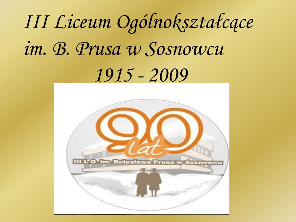 III Liceum Ogólnokształcące im. B. Prusa w Sosnowcu 1915 - 2009