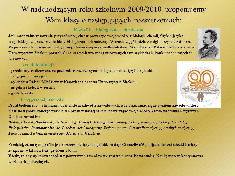 W nadchodzącym roku szkolnym 2009/2010 proponujemy Wam klasy o następujących rozszerzeniach: Klasa I b – biologiczno – chemiczna Jeśli masz zaintereso