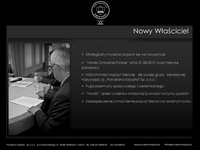 Nowy Właściciel Strategiczny inwestor pojawił się na horyzoncie Nordis Chłodnie Polskie dnia 31.08.2010 kupił fabrykę porcelany Natychmiast włączył fa