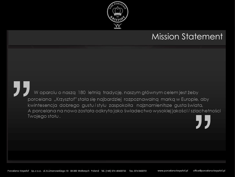Mission Statement W oparciu o naszą 180 letnią tradycję, naszym głównym celem jest żeby porcelana Krzysztof stała się najbardziej rozpoznawalną marką