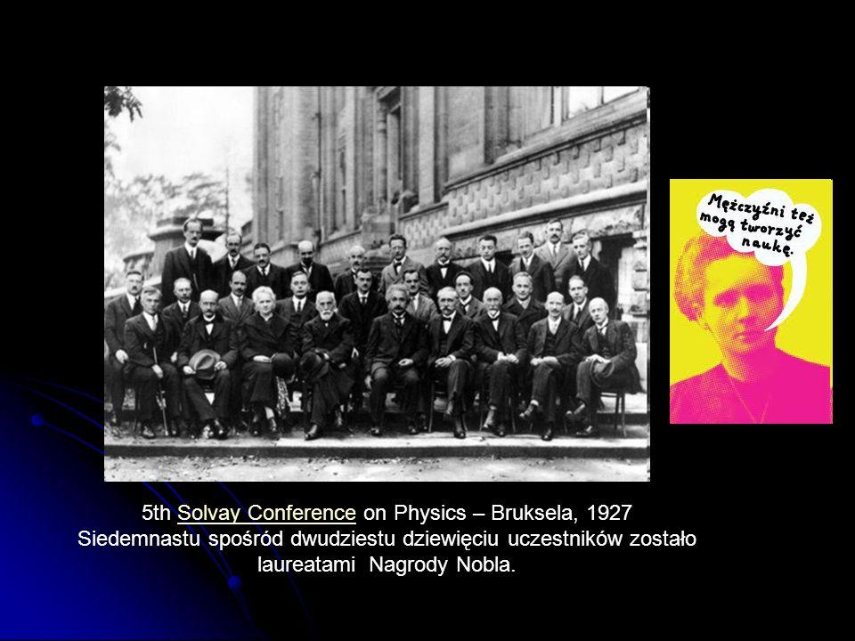 5th Solvay Conference on Physics – Bruksela, 1927Solvay Conference Siedemnastu spośród dwudziestu dziewięciu uczestników zostało laureatami Nagrody Nobla.