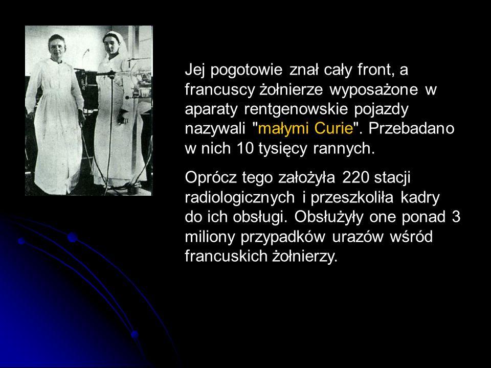 Jej pogotowie znał cały front, a francuscy żołnierze wyposażone w aparaty rentgenowskie pojazdy nazywali małymi Curie .