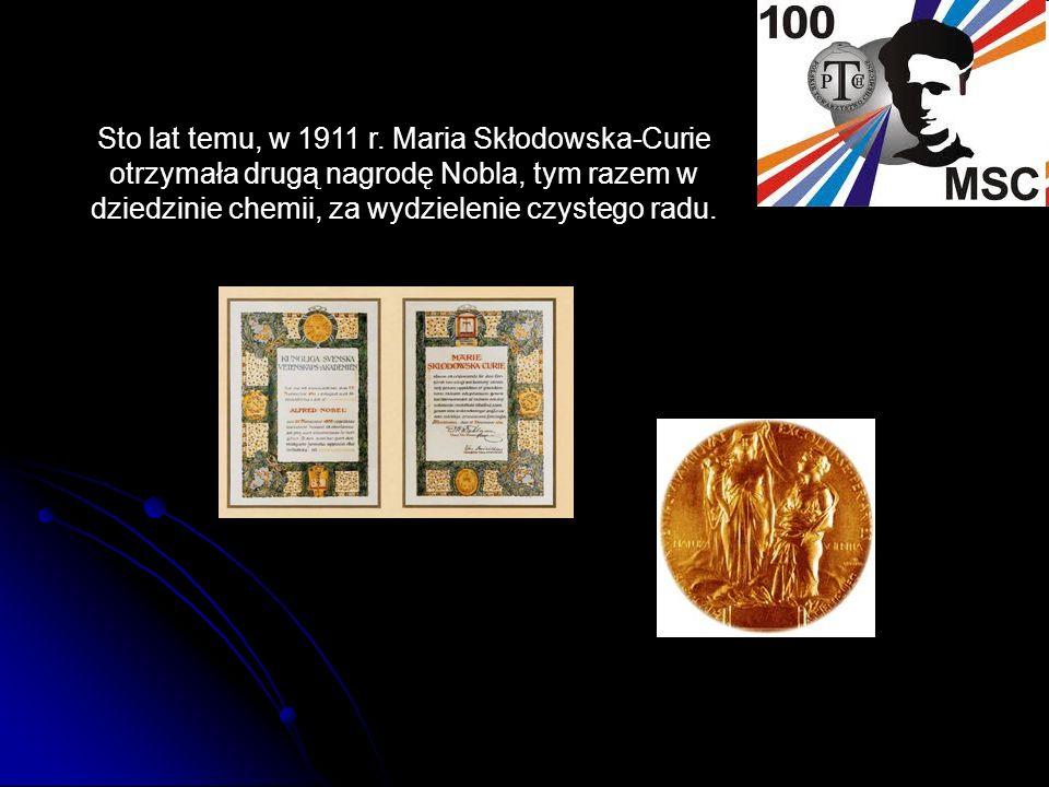 Sto lat temu, w 1911 r. Maria Skłodowska-Curie otrzymała drugą nagrodę Nobla, tym razem w dziedzinie chemii, za wydzielenie czystego radu.