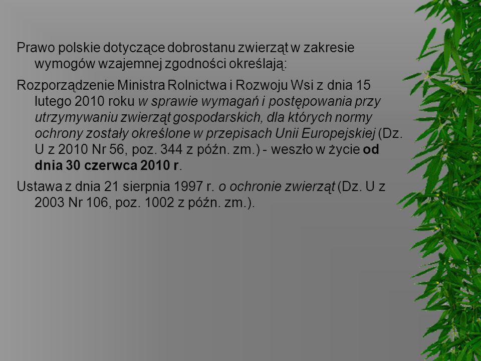 Prawo polskie dotyczące dobrostanu zwierząt w zakresie wymogów wzajemnej zgodności określają: Rozporządzenie Ministra Rolnictwa i Rozwoju Wsi z dnia 1