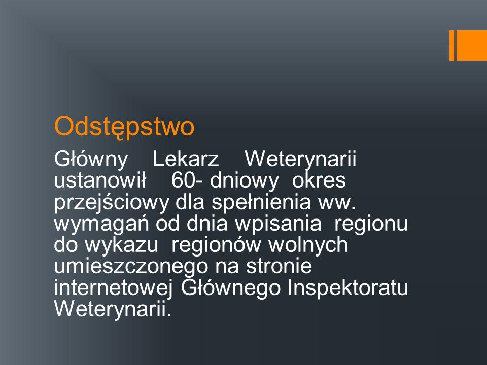 Odstępstwo Główny Lekarz Weterynarii ustanowił 60- dniowy okres przejściowy dla spełnienia ww. wymagań od dnia wpisania regionu do wykazu regionów wol