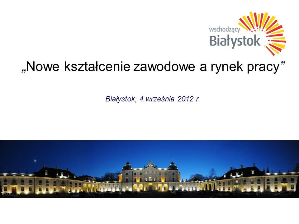 Nowe kształcenie zawodowe a rynek pracy Białystok, 4 września 2012 r.