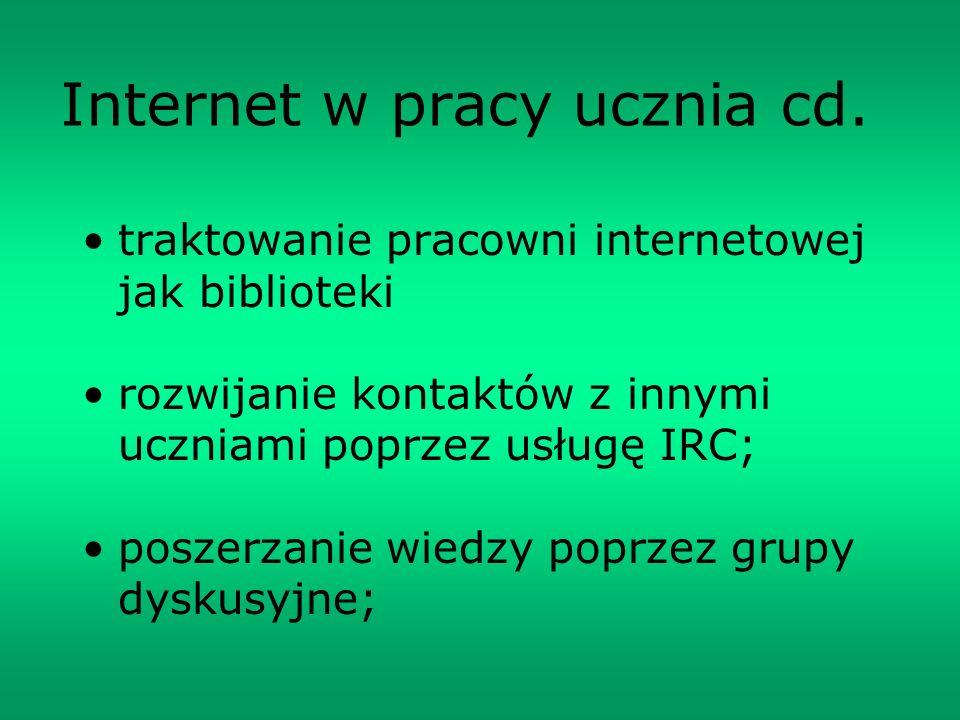 Internet w pracy ucznia cd. traktowanie pracowni internetowej jak biblioteki rozwijanie kontaktów z innymi uczniami poprzez usługę IRC; poszerzanie wi