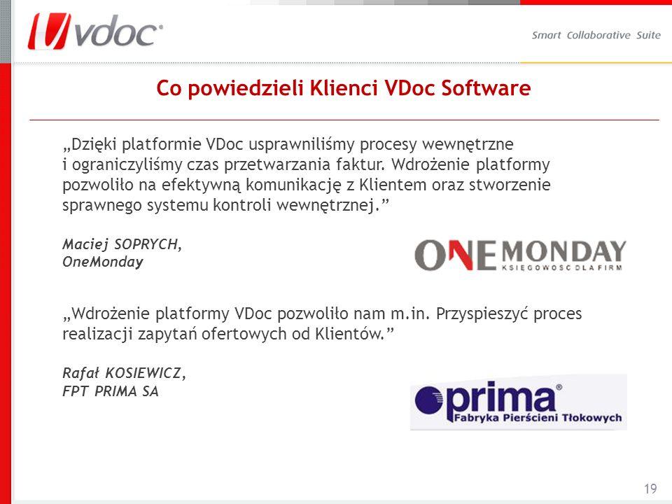 19 Co powiedzieli Klienci VDoc Software Dzięki platformie VDoc usprawniliśmy procesy wewnętrzne i ograniczyliśmy czas przetwarzania faktur. Wdrożenie