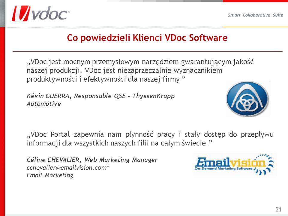 21 Co powiedzieli Klienci VDoc Software VDoc jest mocnym przemysłowym narzędziem gwarantującym jakość naszej produkcji. VDoc jest niezaprzeczalnie wyz