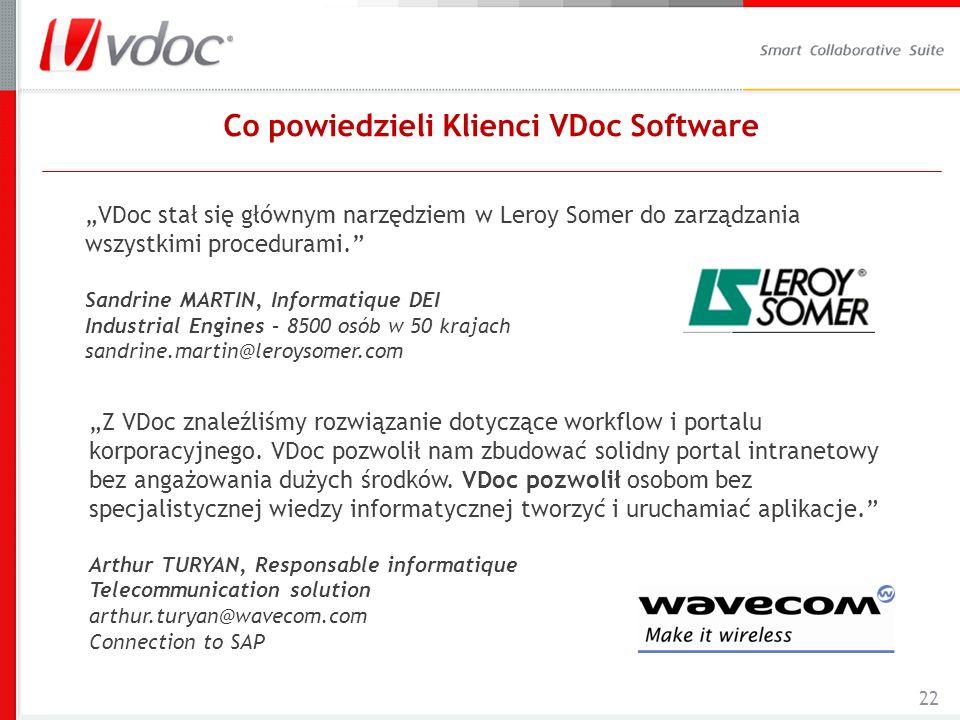 22 Co powiedzieli Klienci VDoc Software VDoc stał się głównym narzędziem w Leroy Somer do zarządzania wszystkimi procedurami. Sandrine MARTIN, Informa
