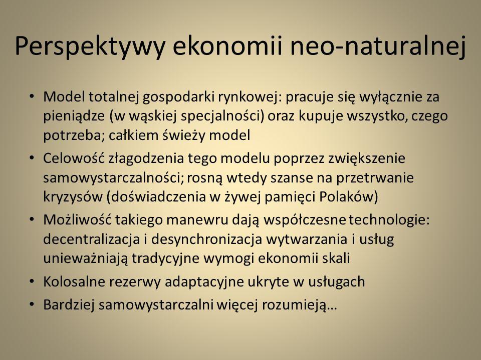 Perspektywy ekonomii neo-naturalnej Model totalnej gospodarki rynkowej: pracuje się wyłącznie za pieniądze (w wąskiej specjalności) oraz kupuje wszyst
