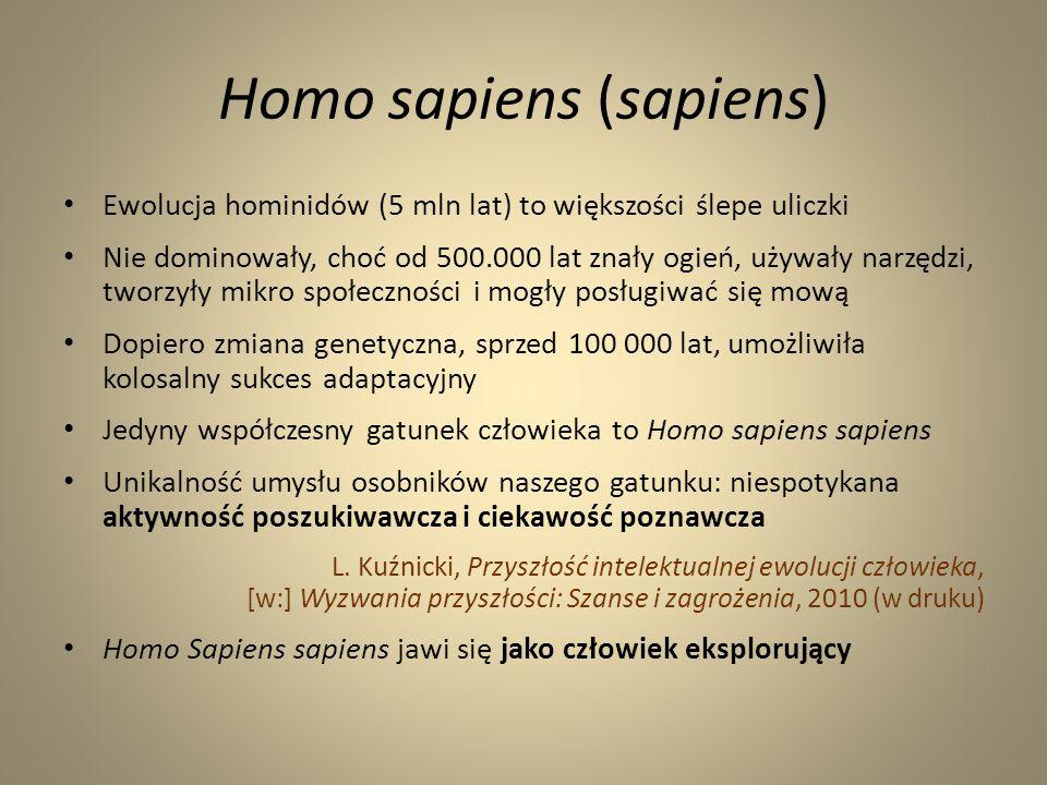 Homo sapiens (sapiens) Ewolucja hominidów (5 mln lat) to większości ślepe uliczki Nie dominowały, choć od 500.000 lat znały ogień, używały narzędzi, t