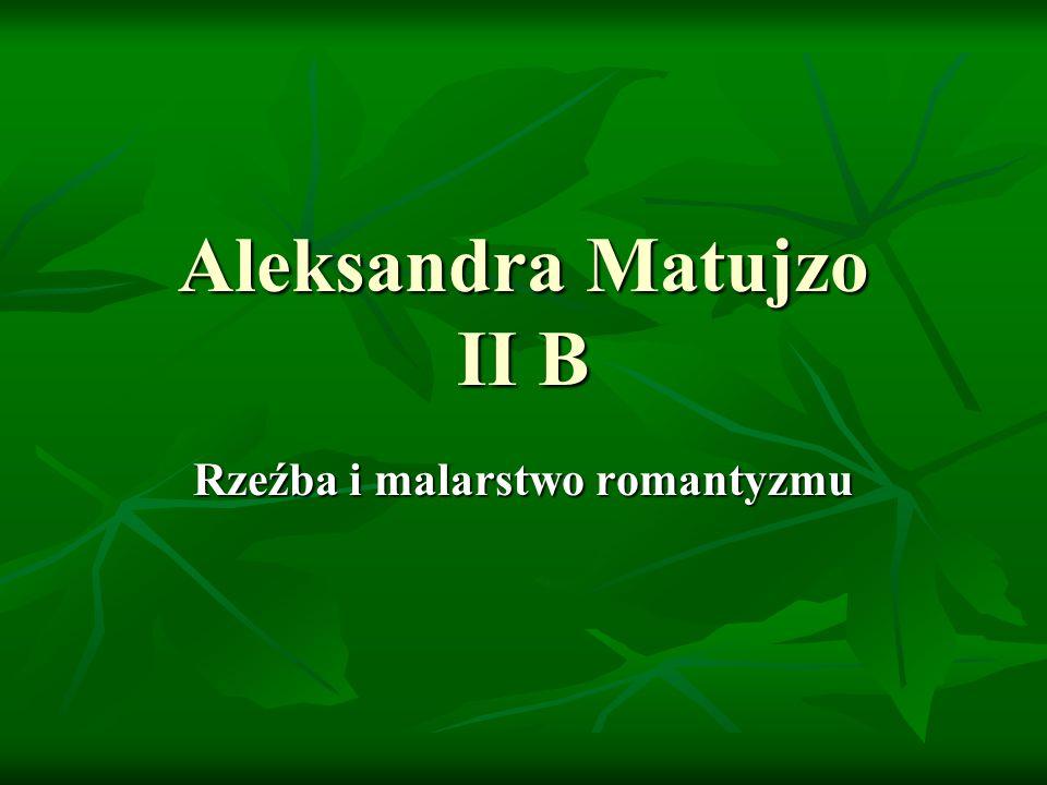Aleksandra Matujzo II B Rzeźba i malarstwo romantyzmu