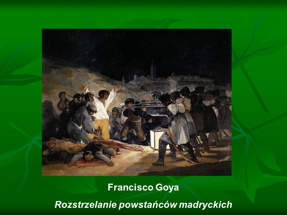 Francisco Goya Rozstrzelanie powstańców madryckich
