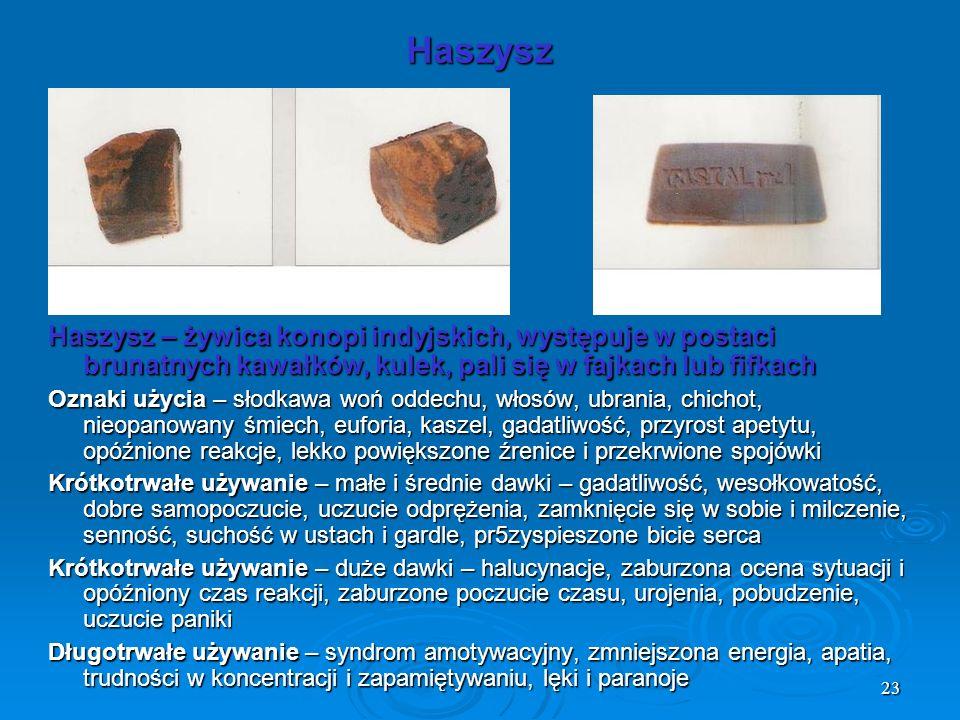23 Haszysz – żywica konopi indyjskich, występuje w postaci brunatnych kawałków, kulek, pali się w fajkach lub fifkach Oznaki użycia – słodkawa woń odd