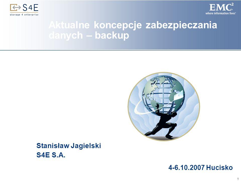 1 Stanisław Jagielski S4E S.A. Aktualne koncepcje zabezpieczania danych – backup 4-6.10.2007 Hucisko