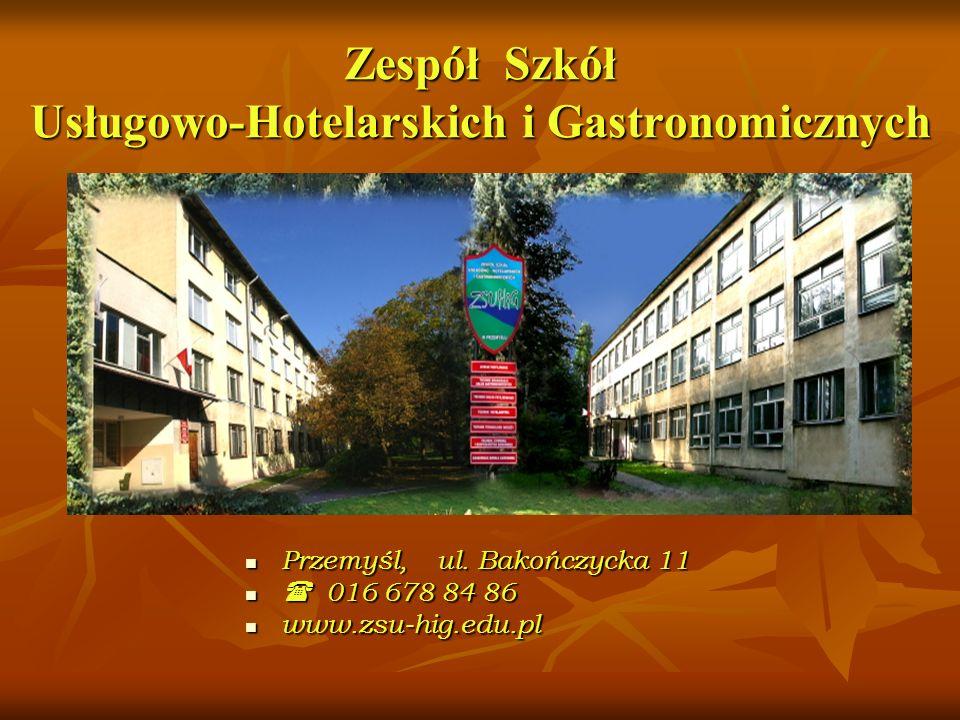 Zespół Szkół Usługowo-Hotelarskich i Gastronomicznych Przemyśl, ul. Bakończycka 11 Przemyśl, ul. Bakończycka 11 016 678 84 86 016 678 84 86 www.zsu-hi