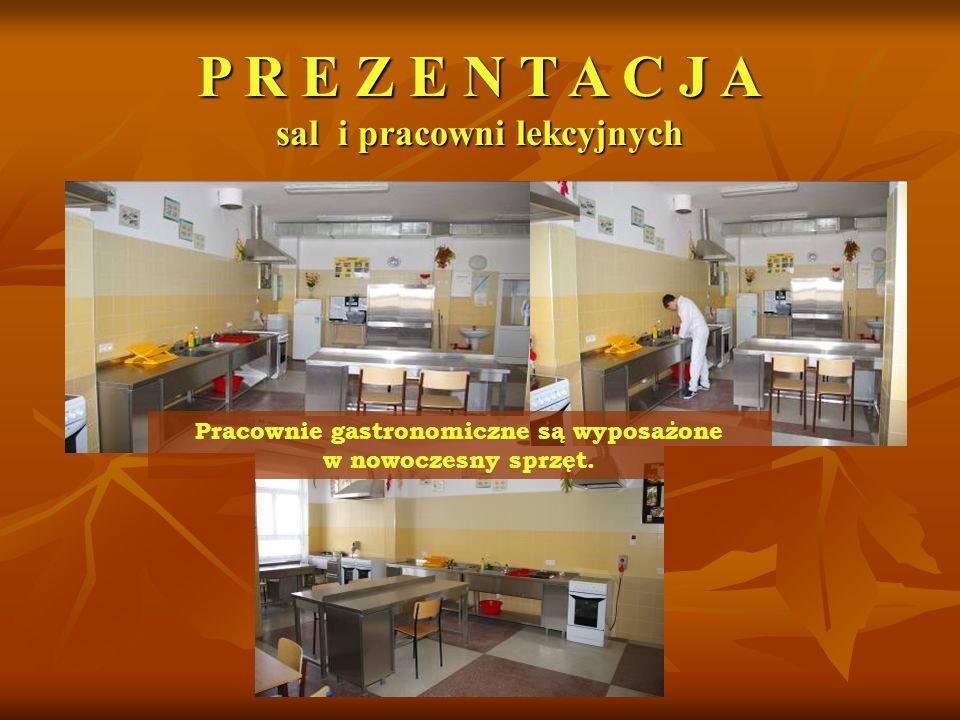 Pracownie gastronomiczne są wyposażone w nowoczesny sprzęt. P R E Z E N T A C J A sal i pracowni lekcyjnych