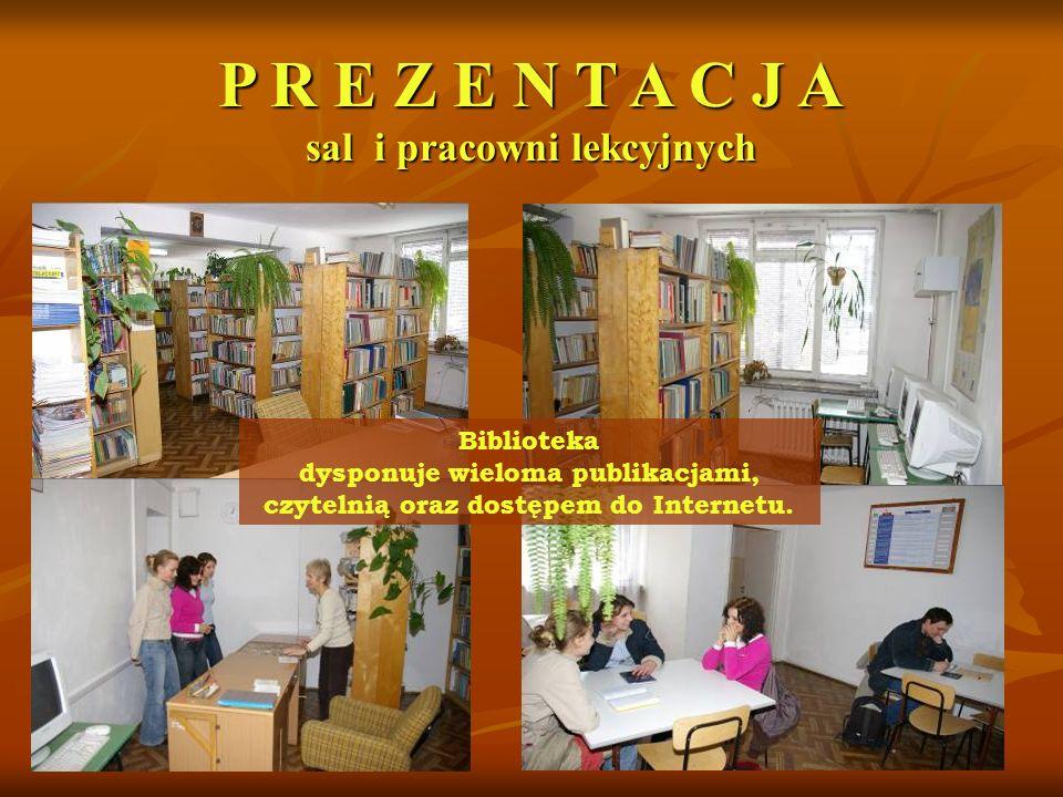 Biblioteka dysponuje wieloma publikacjami, czytelnią oraz dostępem do Internetu. P R E Z E N T A C J A sal i pracowni lekcyjnych