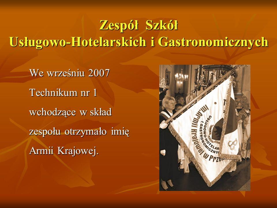 We wrześniu 2007 Technikum nr 1 wchodzące w skład zespołu otrzymało imię Armii Krajowej. Zespół Szkół Usługowo-Hotelarskich i Gastronomicznych