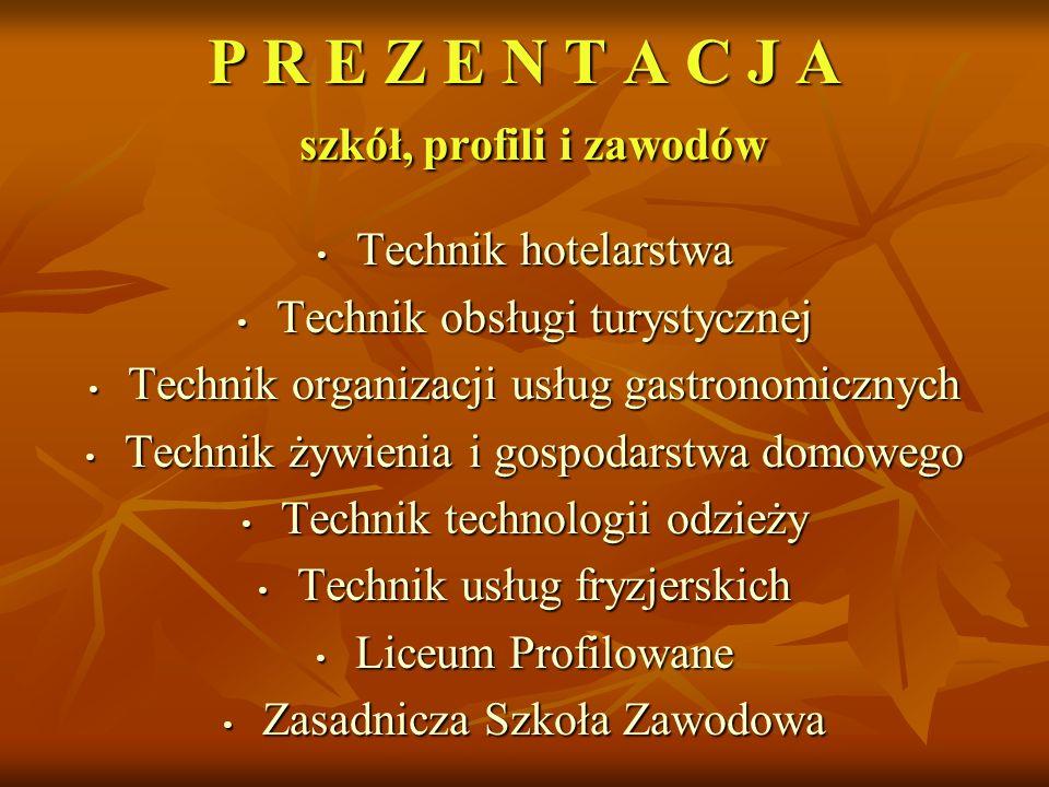 P R E Z E N T A C J A szkół, profili i zawodów Technik hotelarstwa Technik hotelarstwa Technik obsługi turystycznej Technik obsługi turystycznej Techn