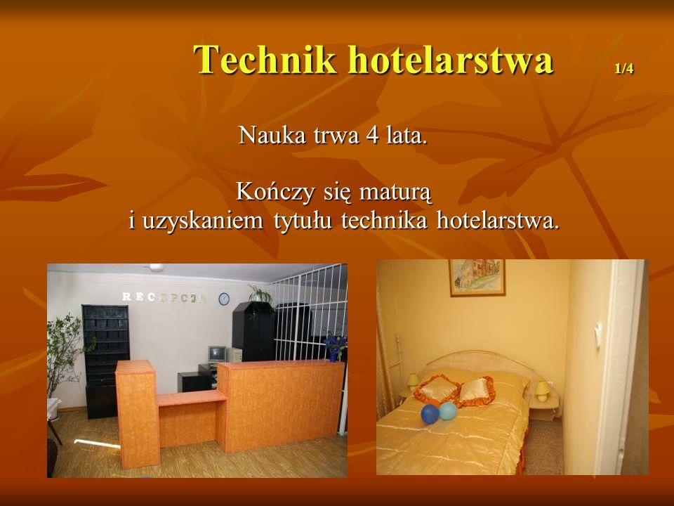 Technik hotelarstwa 1/4 Nauka trwa 4 lata. Kończy się maturą i uzyskaniem tytułu technika hotelarstwa.