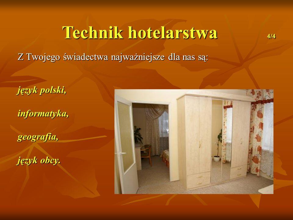 Technik hotelarstwa 4/4 Z Twojego świadectwa najważniejsze dla nas są: język polski, informatyka,geografia, język obcy.