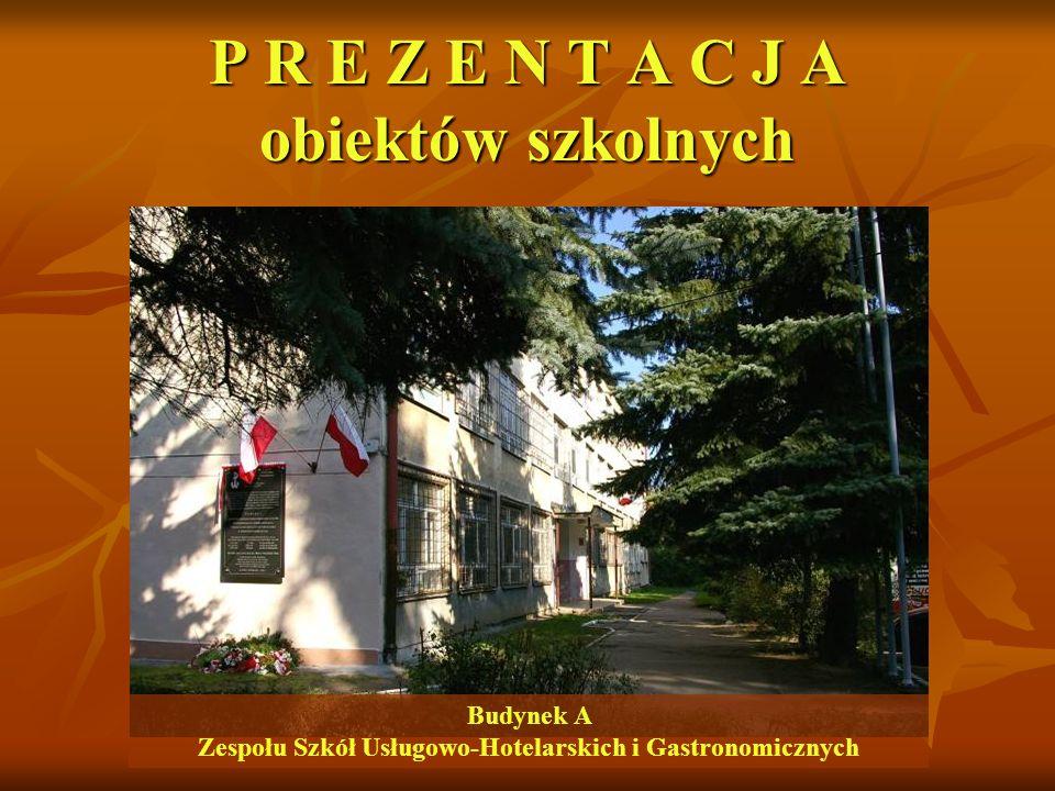 Budynek A Zespołu Szkół Usługowo-Hotelarskich i Gastronomicznych P R E Z E N T A C J A obiektów szkolnych