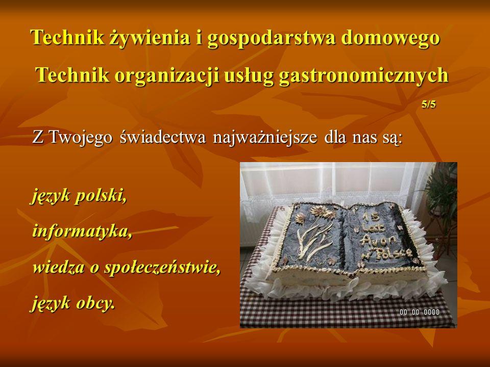 Z Twojego świadectwa najważniejsze dla nas są: język polski, informatyka, wiedza o społeczeństwie, język obcy. Technik żywienia i gospodarstwa domoweg