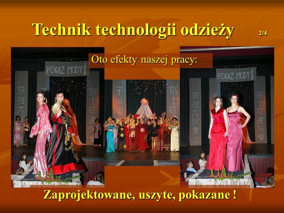 Technik technologii odzieży 2/4 Oto efekty naszej pracy: Zaprojektowane, uszyte, pokazane !