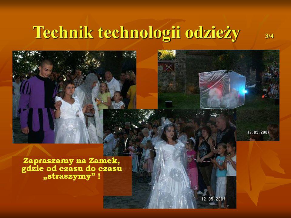 Technik technologii odzieży 3/4 Zapraszamy na Zamek, gdzie od czasu do czasu straszymy !