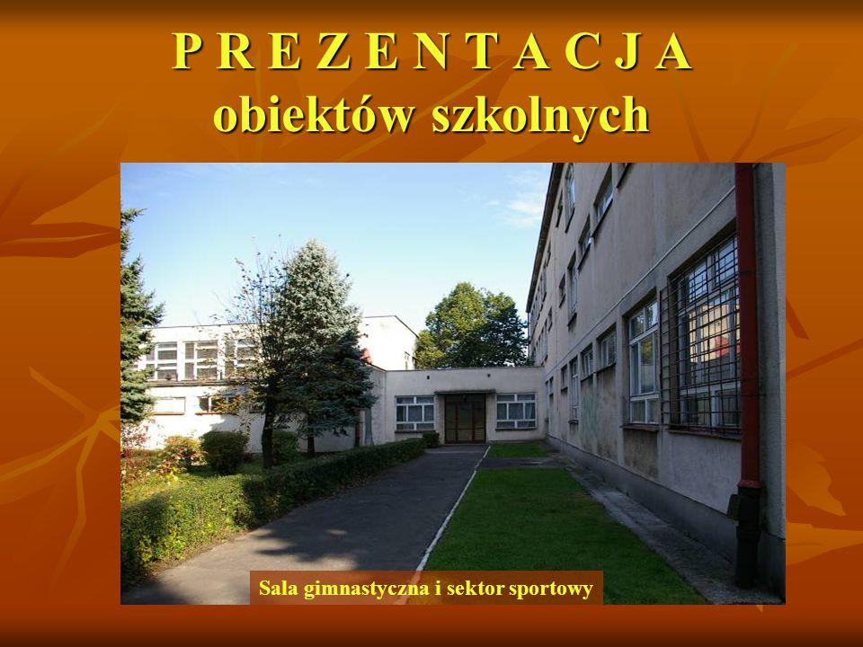 Sala gimnastyczna i sektor sportowy P R E Z E N T A C J A obiektów szkolnych