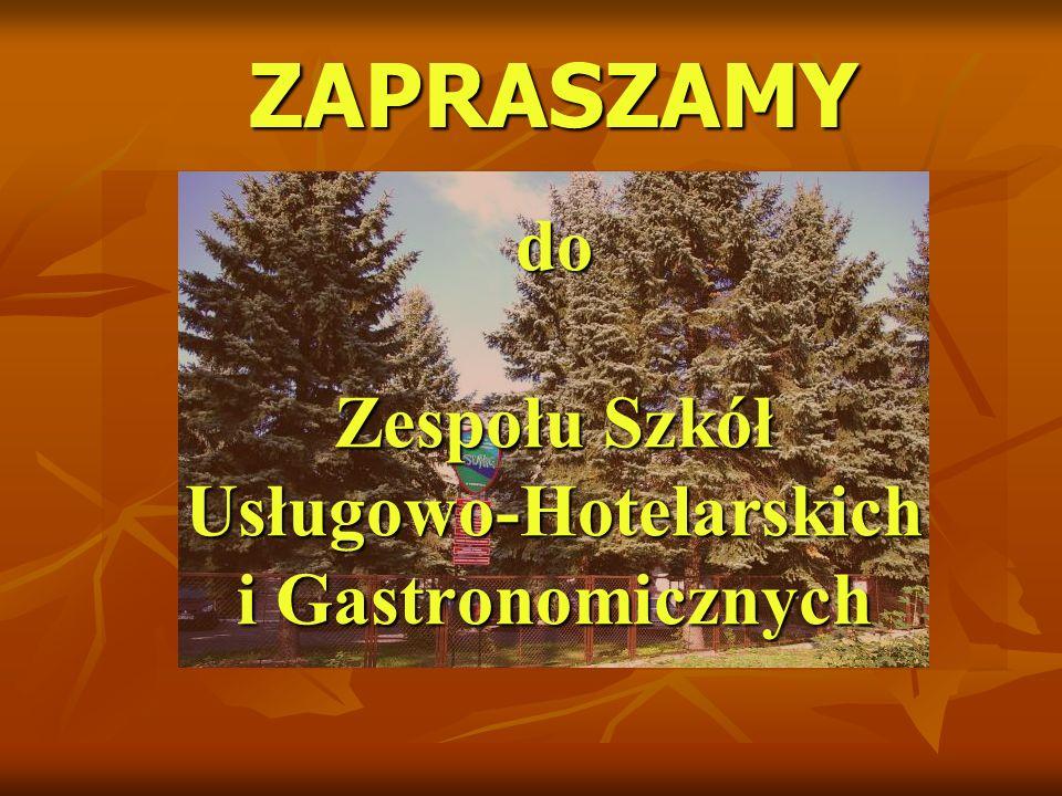 ZAPRASZAMY do Zespołu Szkół Usługowo-Hotelarskich i Gastronomicznych