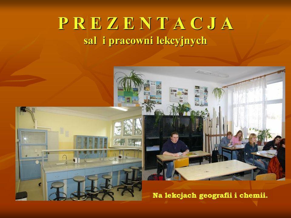 P R E Z E N T A C J A sal i pracowni lekcyjnych Na lekcjach geografii i chemii.