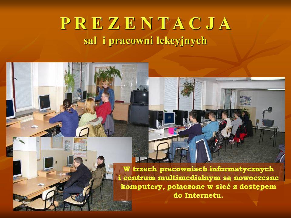 W trzech pracowniach informatycznych i centrum multimedialnym są nowoczesne komputery, połączone w sieć z dostępem do Internetu. P R E Z E N T A C J A