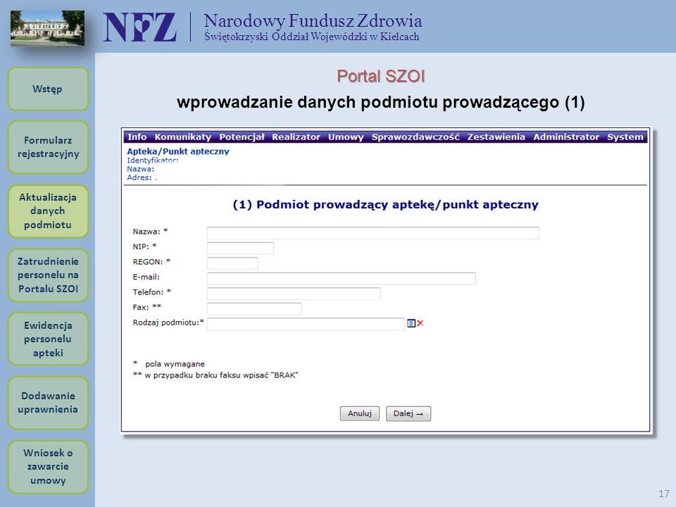 Narodowy Fundusz Zdrowia Świętokrzyski Oddział Wojewódzki w Kielcach 17 Portal SZOI wprowadzanie danych podmiotu prowadzącego (1) Formularz rejestracy