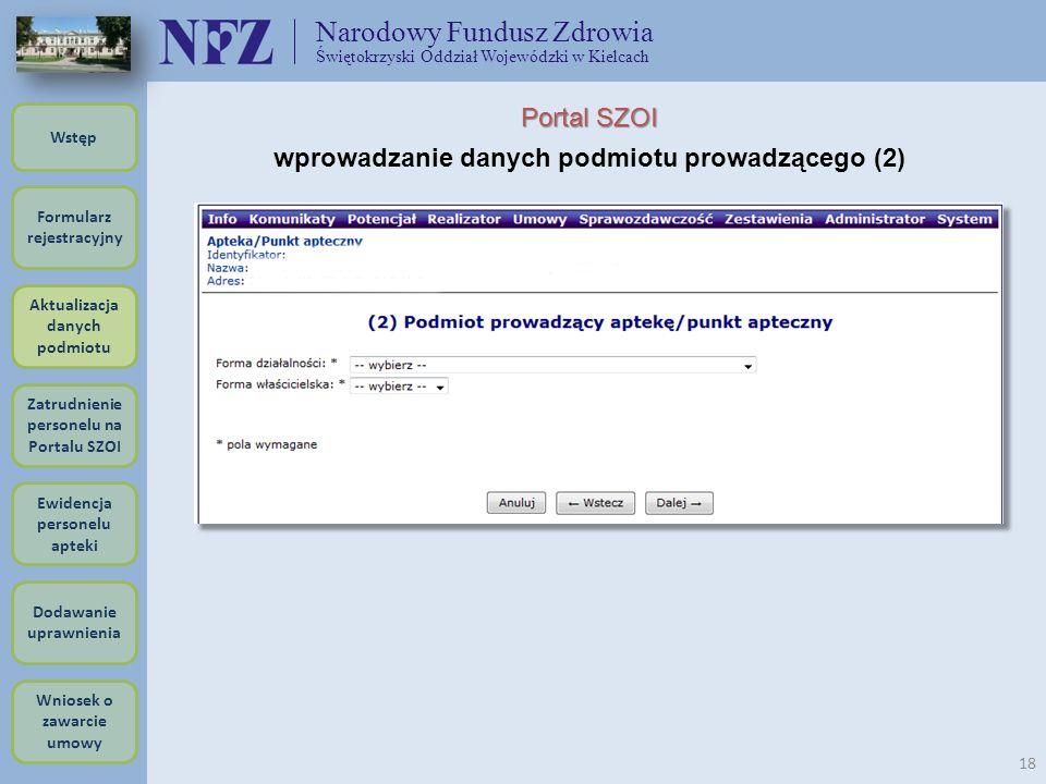 Narodowy Fundusz Zdrowia Świętokrzyski Oddział Wojewódzki w Kielcach 18 Portal SZOI wprowadzanie danych podmiotu prowadzącego (2) Formularz rejestracy