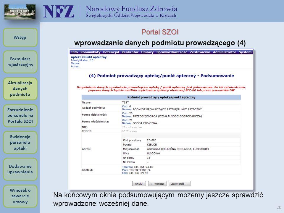 Narodowy Fundusz Zdrowia Świętokrzyski Oddział Wojewódzki w Kielcach 20 Portal SZOI wprowadzanie danych podmiotu prowadzącego (4) Na końcowym oknie po