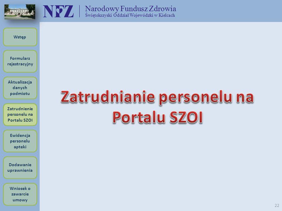 Narodowy Fundusz Zdrowia Świętokrzyski Oddział Wojewódzki w Kielcach 22 Formularz rejestracyjny Wstęp Aktualizacja danych podmiotu Zatrudnienie person