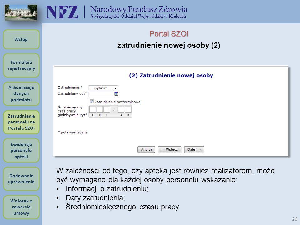 Narodowy Fundusz Zdrowia Świętokrzyski Oddział Wojewódzki w Kielcach 26 Portal SZOI zatrudnienie nowej osoby (2) W zależności od tego, czy apteka jest