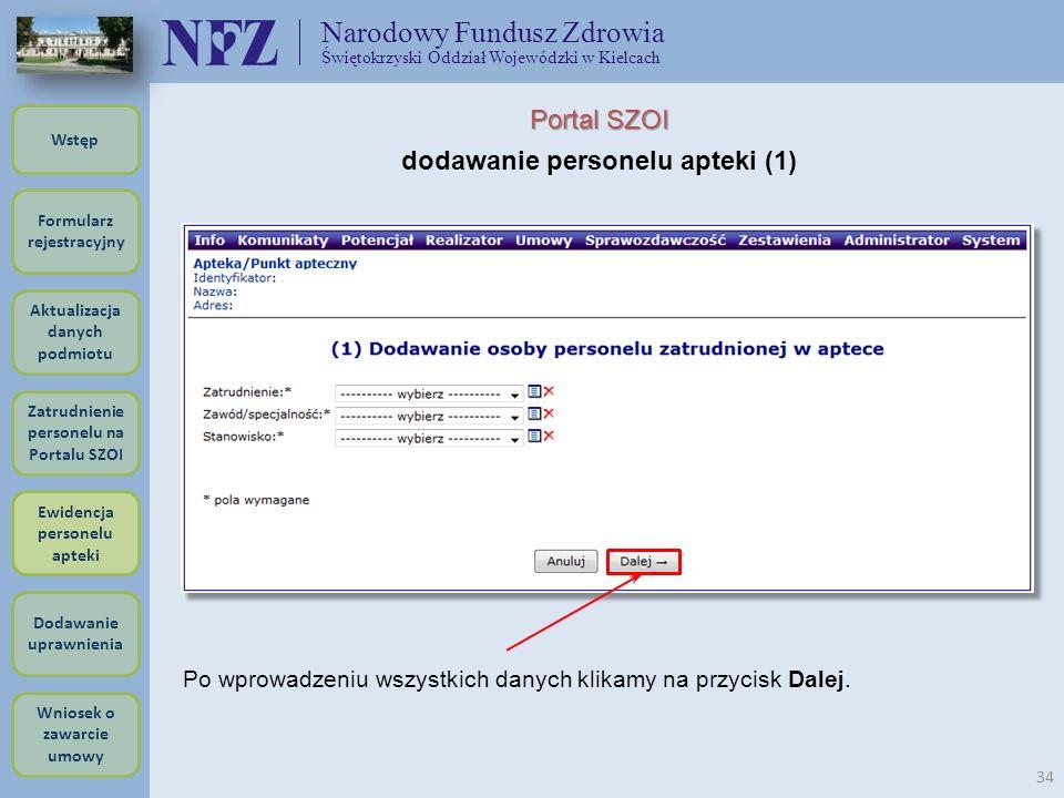 Narodowy Fundusz Zdrowia Świętokrzyski Oddział Wojewódzki w Kielcach 34 Portal SZOI dodawanie personelu apteki (1) Po wprowadzeniu wszystkich danych k